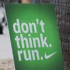 Don't think run