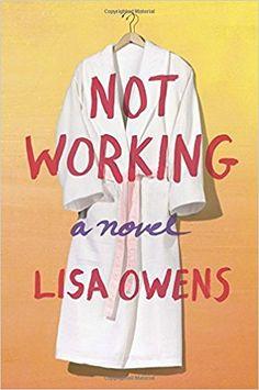 Not Working: A Novel: Lisa Owens: 9780812988819: Amazon.com: Books