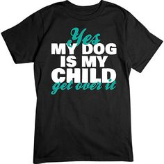 YESSS, this is so me! [Basic Tee] - My Dog Is My Child - Artopia