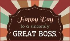 HAppy BOSS DAY TO ALL THE BOSSES!!