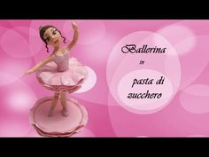 Ballerina in pasta di zucchero cake topper - YouTube