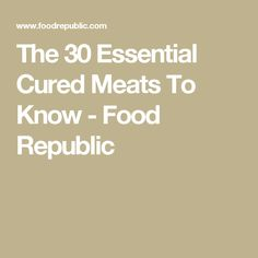 The 30 Essential Cured Meats To Know - Food Republic