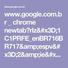 www.google.com.br _ chrome newtab?rlz=1C1PRFE_enBR716BR717&espv=2&ie=UTF-8