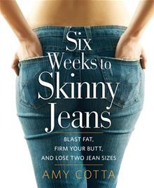 Six Weeks to Skinny Jeans: Blast Fat, Firm Your Butt, and Lose Two Jean Sizes by Amy Cotta. Buy this eBook on #Kobo: http://www.kobobooks.com/ebook/Six-Weeks-Skinny-Jeans-Blast/book-OphJQkgWfky9f_qxEWxJTw/page1.html?s=mua9P4ylPUyY6FwdzNdB4w=1