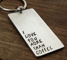 i love you more than coffee keychain Coffee Gift Coffee Lover Idea For Him For Her Romantic Gift Valentines Day Gift www.sierrametaldesign.com