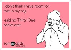 Thirty One addicts unite! So so true!! Baby Got Bags: Am I right or am I right??