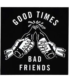 """Keep the good times rolling with a fun """"Good Times Bad Friends"""" skeleton hands with bottles graphic and a peel and stick backing for easy application. Chest Tattoo Quotes, Cool Chest Tattoos, Tatto Old, Muster Tattoos, Skeleton Art, Skeleton Hands, Bad Friends, Skull Art, Traditional Tattoo"""