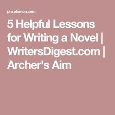 5 Helpful Lessons for Writing a Novel | WritersDigest.com | Archer's Aim