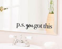 Mirror Decal, Bathroom Wall Decal, Bathroom Decor,Decor, Window Cling, Mirror Decal, Mirror Cling, Personalized, Inspirational Quotes. Says, 'P.S. You got this.' Fantastic. Thanks.