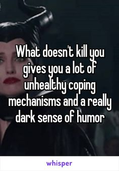 What doesn't kill you gives you a lot of unhealthy coping mechanisms and a…