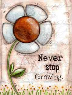 "Print of my original Folk Art Painting ""Never Stop Growing"" by DUDADAZE on Etsy, $10.00 ©dianeduda/dudadaze"