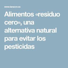 Alimentos «residuo cero», una alternativa natural para evitar los pesticidas