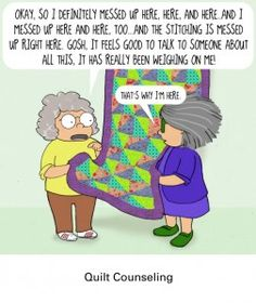 Quilt Counseling for my friends that take the time to quilt and call it theapy...You know who you are.