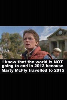 """""""I know that the world is NOT going to end in 2012 because Marty McFly travelled to - Fun quote but this actually makes me feel kind of old to realize that it is nearly 30 years since this movie came out Marty Mcfly, I Smile, Make Me Smile, Thursday Humor, Michael J Fox, Michael Jackson, Thats The Way, Back To The Future, My Guy"""