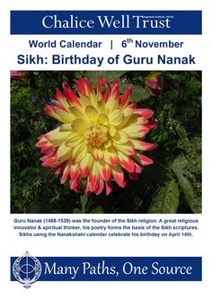 Guru Nanak (1469-1539) was the founder of the Sikh religion. A great religious innovator & spiritual thinker, his poetry forms the basis of the Sikh scriptures. Sikhs using the Nanakshahi calendar celebrate his birthday on April 14th.