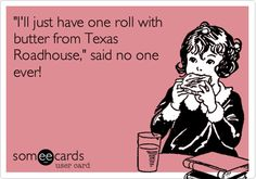 Funny Confession Ecard: 'I'll just have one roll with butter from Texas Roadhouse,' said no one ever!