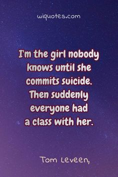 """""""I& the girl nobody knows until she commits suicide. Then suddenly everyone had a class with her."""" Tom Leveen, & Party The post Class Quote By Tom Leveen appeared first on Welcome to read best Quote Pictures. Diy Quote Books, Literary Love Quotes, Ironic Quotes, Idea Books, Honest Quotes, Quotes From Novels, Author Quotes, Always Love You Quotes, Love Story Quotes"""