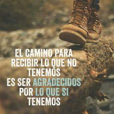 El camino para recibir lo que tenemos, es estar agradecidos por lo que si tenemos ... :) !!!