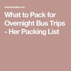 What to Pack for Overnight Bus Trips - Her Packing List