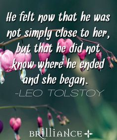 The famous Russian novelist Leo Tolstoy relates how when you love someone dearly, the lines of your existence begin to blur--once you give your hearts to each other, you become as one.  http://blog.brilliance.com/inspiration/quotable-quotes-love-and-relationships