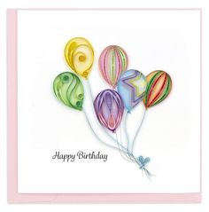 Paper Quilling Designs, Quilling Cards, Happy Birthday Cards, Birthday Gifts, Colorful Birthday, Colourful Balloons, Send A Card, Birthday Balloons, Paper Crafts