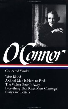 Flannery O'Connor : Collected Works : Wise Blood / A Good Man Is Hard to Find / The Violent Bear It Away / Everything that Rises Must Converge / Essays & Letters (Library of America), a book by Flannery O'Connor Up Book, This Book, Good Books, Books To Read, Library Of America, Critical Essay, Fall From Grace, Hard To Find, Essay Writing