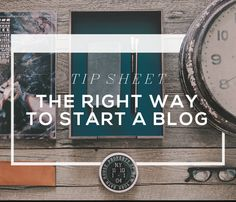 DIY Guide Part I: Blogging Tip Sheet - The Right Way to Start a Blog