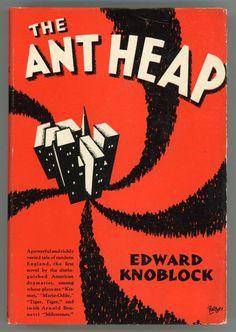 Edward Knoblock, i e. Edward Koblauch, The Ant Heap: A Novel, New York: New York: Minton, Balch & Company, 1930. Jacket by Irving Politzer.