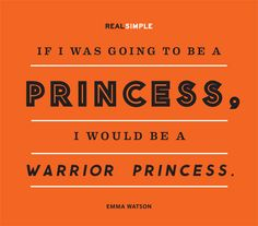 """""""If I was going to be a princess, I would be a warrior princess."""" -Emma Watson #quotes"""