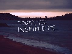we should let people know when they inspire us :)