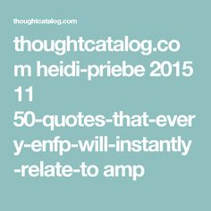 thoughtcatalog.com heidi-priebe 2015 11 50-quotes-that-every-enfp-will-instantly-relate-to amp