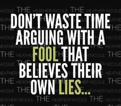 TRUE! No matter how clever you are - they twist their words and thoughts into what they believe is truth.