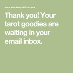 Thank you! Your tarot goodies are waiting in your email inbox.