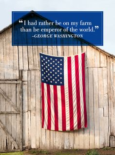 """I had rather be on my farm than be emperor of the world.""—George Washington, inspirational quote about farms."