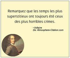 Remarquez que les temps les plus superstitieux ont toujours été ceux des plus horribles crimes.  Trouvez encore plus de citations et de dictons sur: http://www.atmosphere-citation.com/populaires/remarquez-que-les-temps-les-plus-superstitieux-ont-toujours-ete-ceux-des-plus-horribles-crimes.html?