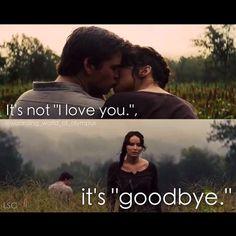"It's not ""I love you."", it's ""goodbye."" #thg"