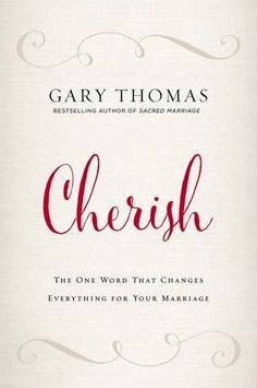 Sample Chapters Buy Now   Most marriages survive by gritting teeth and holding on. But marriages can and will not only survive but thrive when husbands and wives learn to cherish one another. Those are the powerful words of bestselling author Gary Thomas in his newest book Cherish. And in a world desperate for marriage …