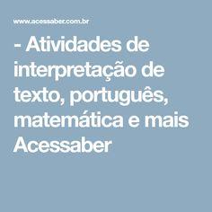 - Atividades de interpretação de texto, português, matemática e mais Acessaber