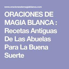 ORACIONES DE MAGIA BLANCA : Recetas Antiguas De Las Abuelas Para La Buena Suerte