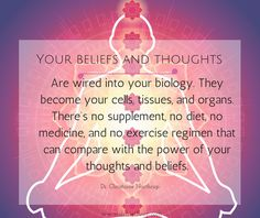 Your beliefs and thoughts are wired into your biology. They become your cells, tissues, and organs. There's no supplement, no diet, no medicine, and no exercise regimen that can compare with the power of your thoughts and beliefs. - Dr. Christiane Northrup @hayhouseinc