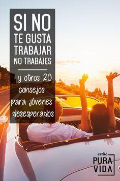 Estilo Pura Vida | Si no te Gusta Trabajar, no Trabajes - y otros consejos para jóvenes desesperados www.estilopurvida.com