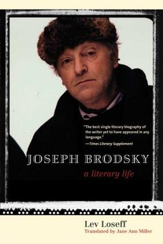 Joseph Brodsky: A Literary Life - Loseff, Lev, Professor, and Miller, Jane Ann (Translated by) Latin American Literature, American Poetry, Nobel Literature, World Literature, Isabel Allende Books, Write Your Own Story, London Blog, Ann Miller, Nobel Prize Winners