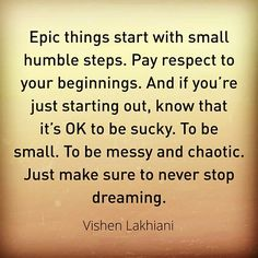Do not despise humble beginnings on your way toward fulfilling your dreams!
