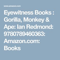 Eyewitness Books : Gorilla, Monkey & Ape: Ian Redmond: 9780789460363: Amazon.com: Books