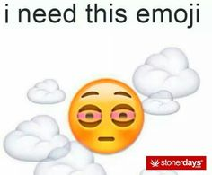 Stoner emojis pretty tight I don't smoke but just made a stoner board because it's funny to post them XOXO:Ronnie