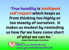 Words to ponder... Having CONFIDENCE in yourself is very important but having too much self confidence can ruin you. This is why TRUE HUMILITY is intelligent self respect...
