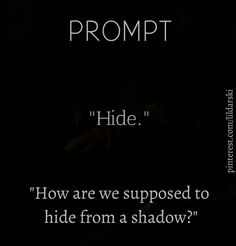 """""""Hide."""" """"How are we supposed to hide from a shadow?"""" writing prompt // Vashta Nerada. If that's even spelled right."""