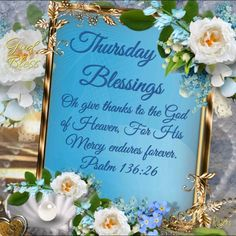 Thursday Blessings~~J~ Psalm Thursday Morning Quotes, Good Thursday, Thankful Thursday, Good Morning Quotes, Psalm 136, Thursday Motivation, Blessed Quotes, Morning Blessings, Good Morning Greetings