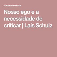Nosso ego e a necessidade de criticar | Laís Schulz