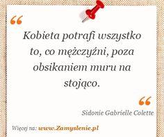 Sidonie Gabrielle Colette: Kobieta potrafi wszystko to, co mężczyźni, poza obsikaniem muru na stojąco. - ✮♥✮✤✮♥✮✤